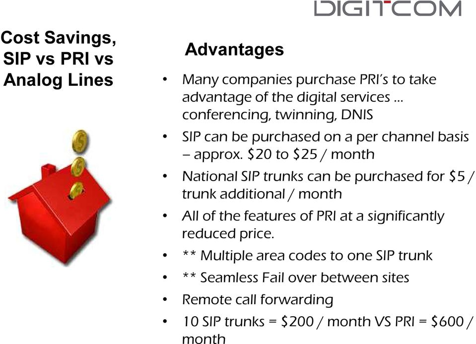 $20 to $25 / month National SIP trunks can be purchased for $5 / trunk additional / month All of the features of PRI at a