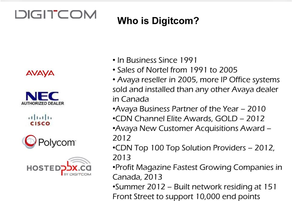 installed than any other Avaya dealer in Canada Avaya Business Partner of the Year 2010 CDN Channel Elite Awards, GOLD