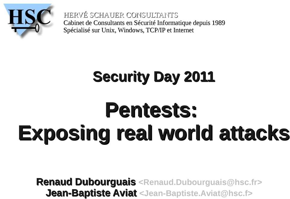 Internet Security Day 2011 Pentests: Exposing real world attacks Renaud