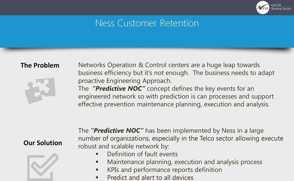 The Predictive NOC concept defines the key events for an engineered network so with prediction is can processes and support effective prevention maintenance planning, execution
