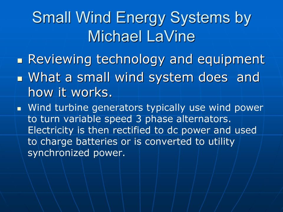 Wind turbine generators typically use wind power to turn variable speed 3 phase