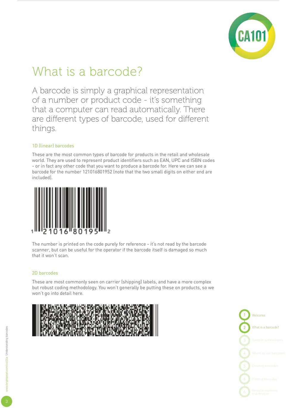 They are used to represent product identifiers such as EAN, UPC and ISBN codes - or in fact any other code that you want to produce a barcode for.