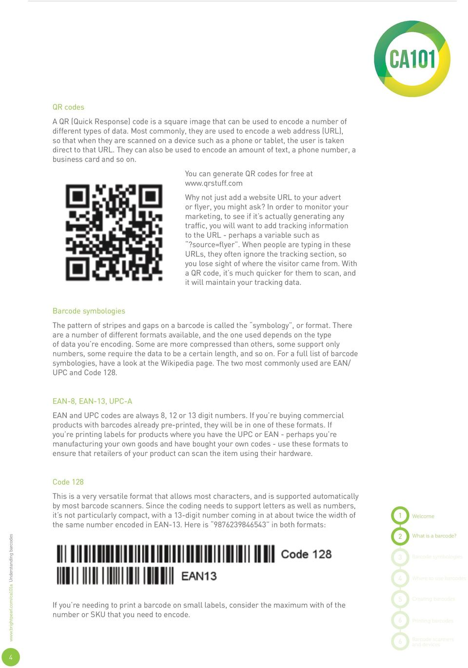 They can also be used to encode an amount of text, a phone number, a business card and so on. You can generate QR codes for free at www.qrstuff.