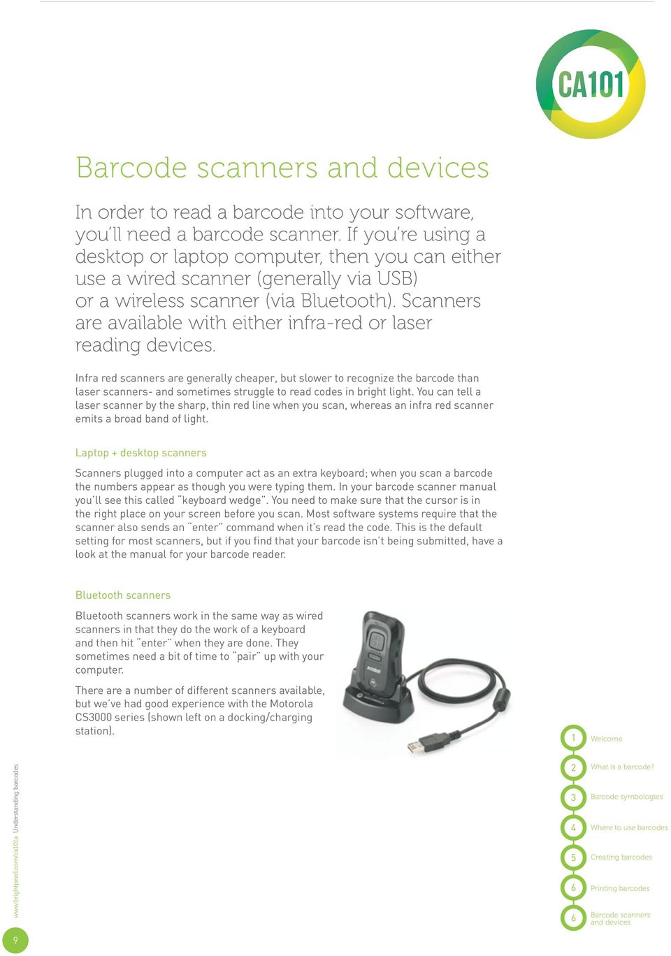 Scanners are available with either infra-red or laser reading devices.