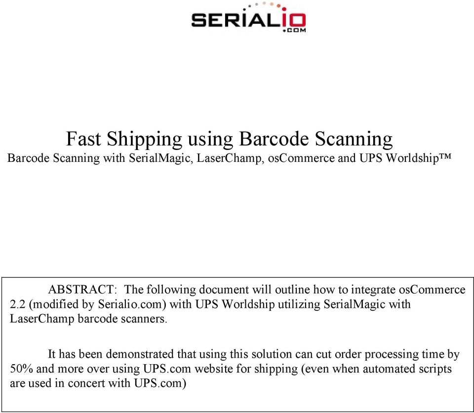 com) with UPS Worldship utilizing SerialMagic with LaserChamp barcode scanners.