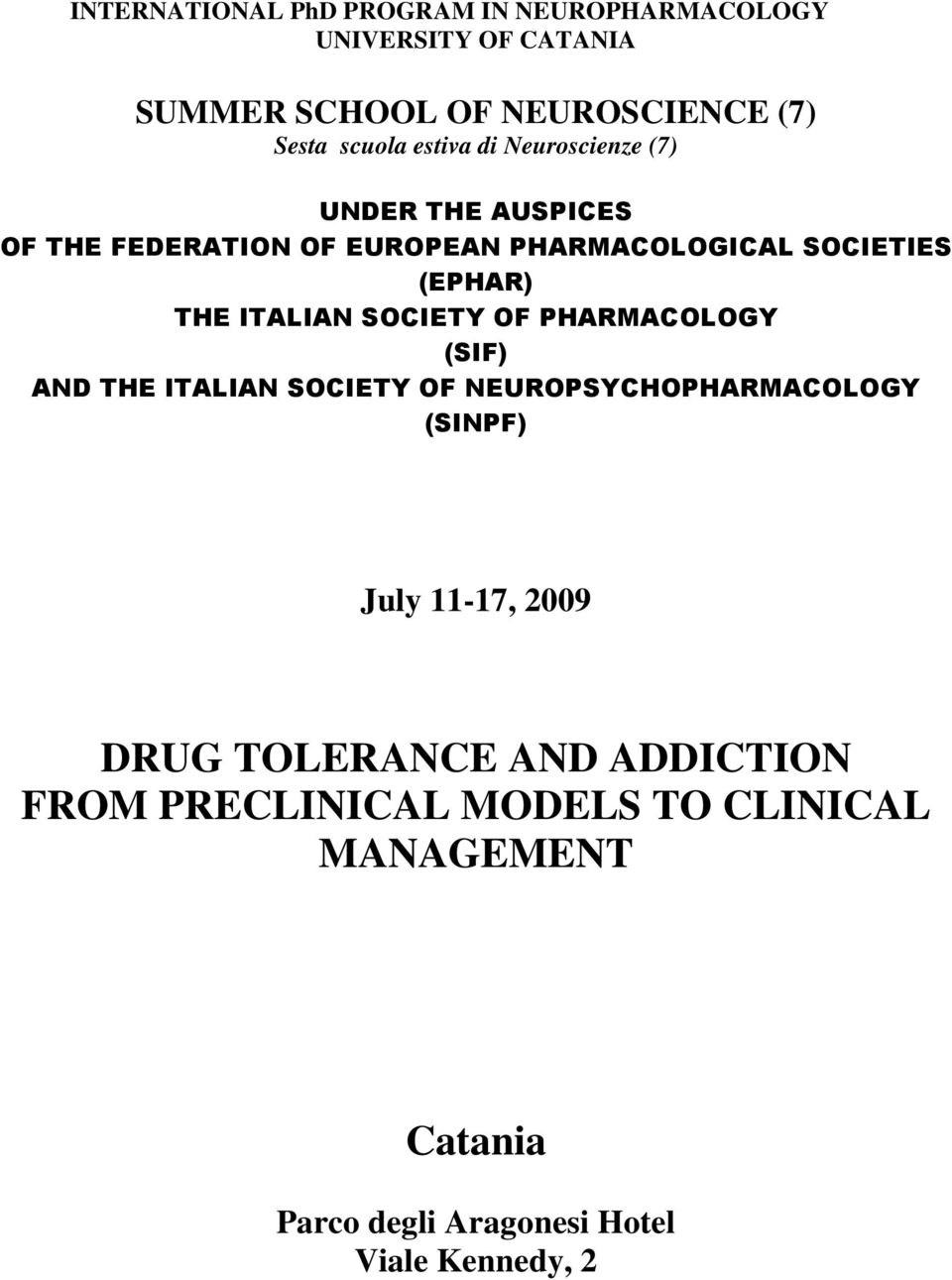 ITALIAN SOCIETY OF PHARMACOLOGY (SIF) AND THE ITALIAN SOCIETY OF NEUROPSYCHOPHARMACOLOGY (SINPF) July 11-17, 2009