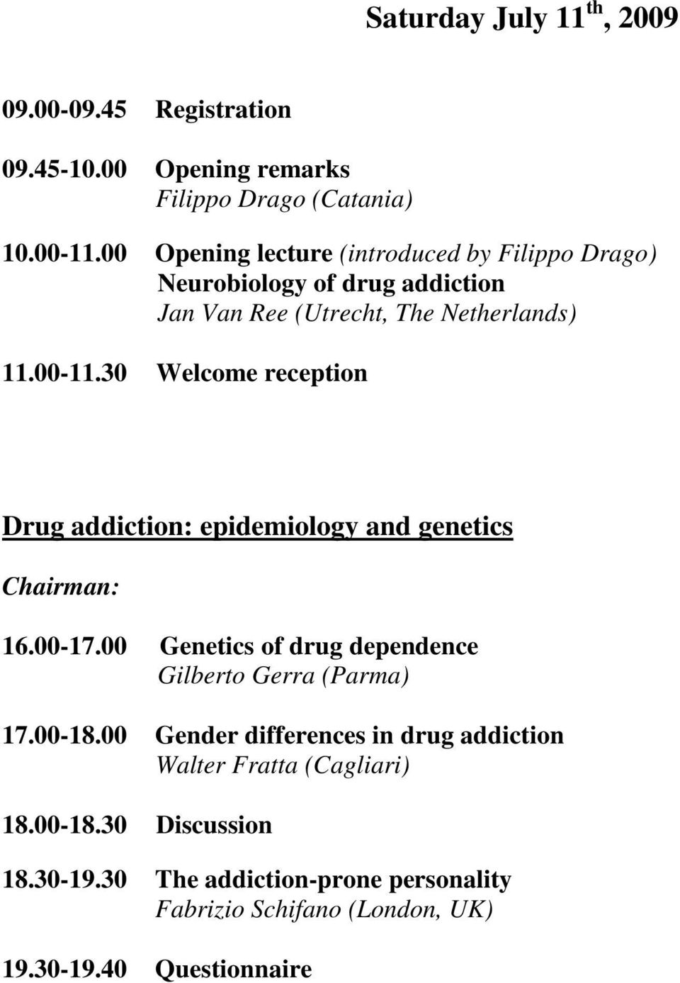 30 Welcome reception Drug addiction: epidemiology and genetics 16.00-17.00 Genetics of drug dependence Gilberto Gerra (Parma) 17.
