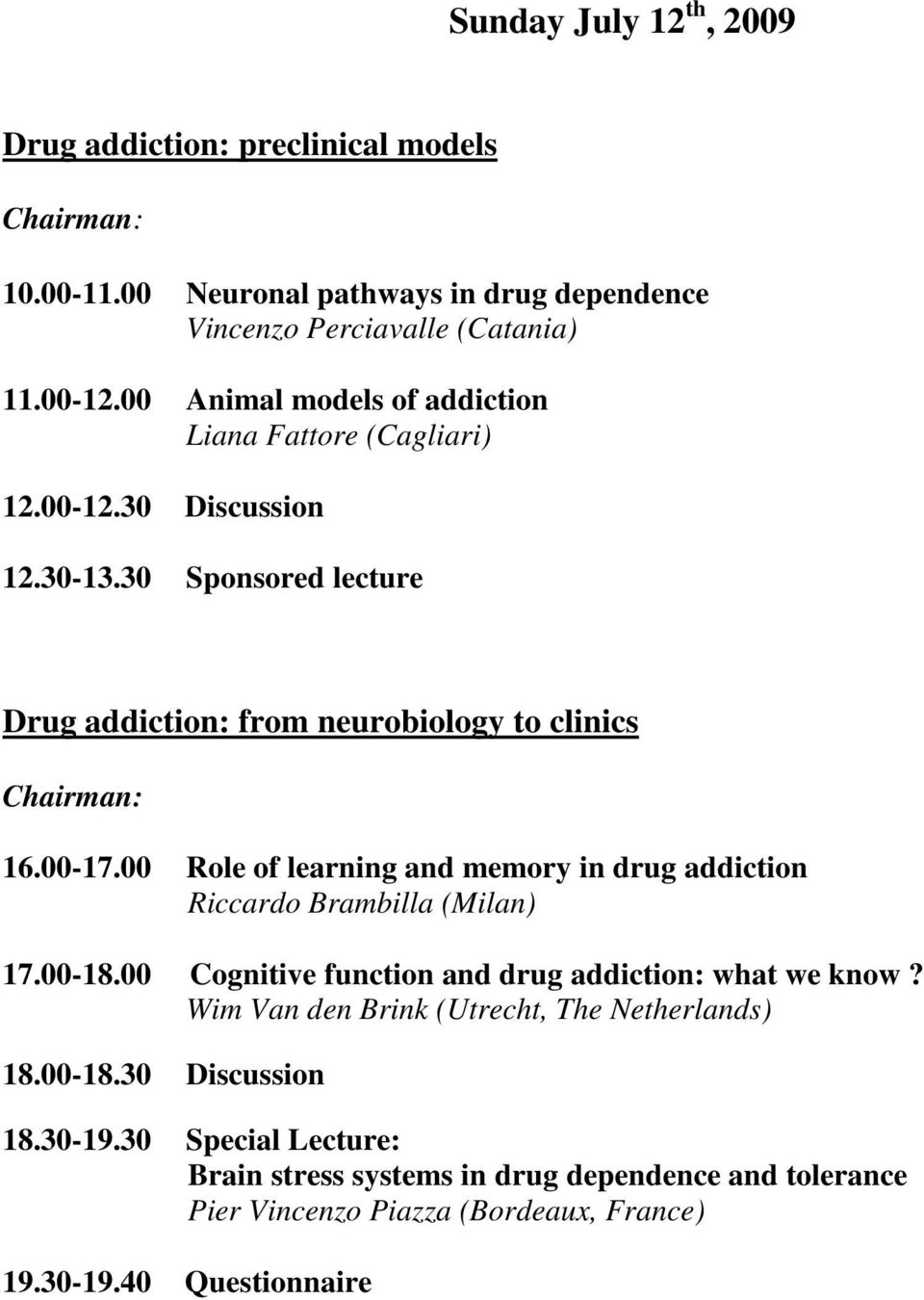 00 Role of learning and memory in drug addiction Riccardo Brambilla (Milan) 17.00-18.00 Cognitive function and drug addiction: what we know?
