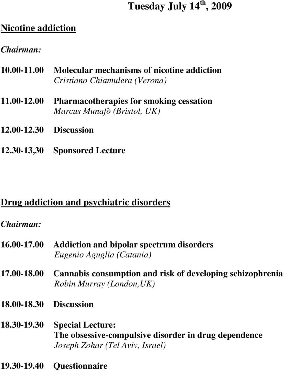 30-13,30 Sponsored Lecture Drug addiction and psychiatric disorders 16.00-17.