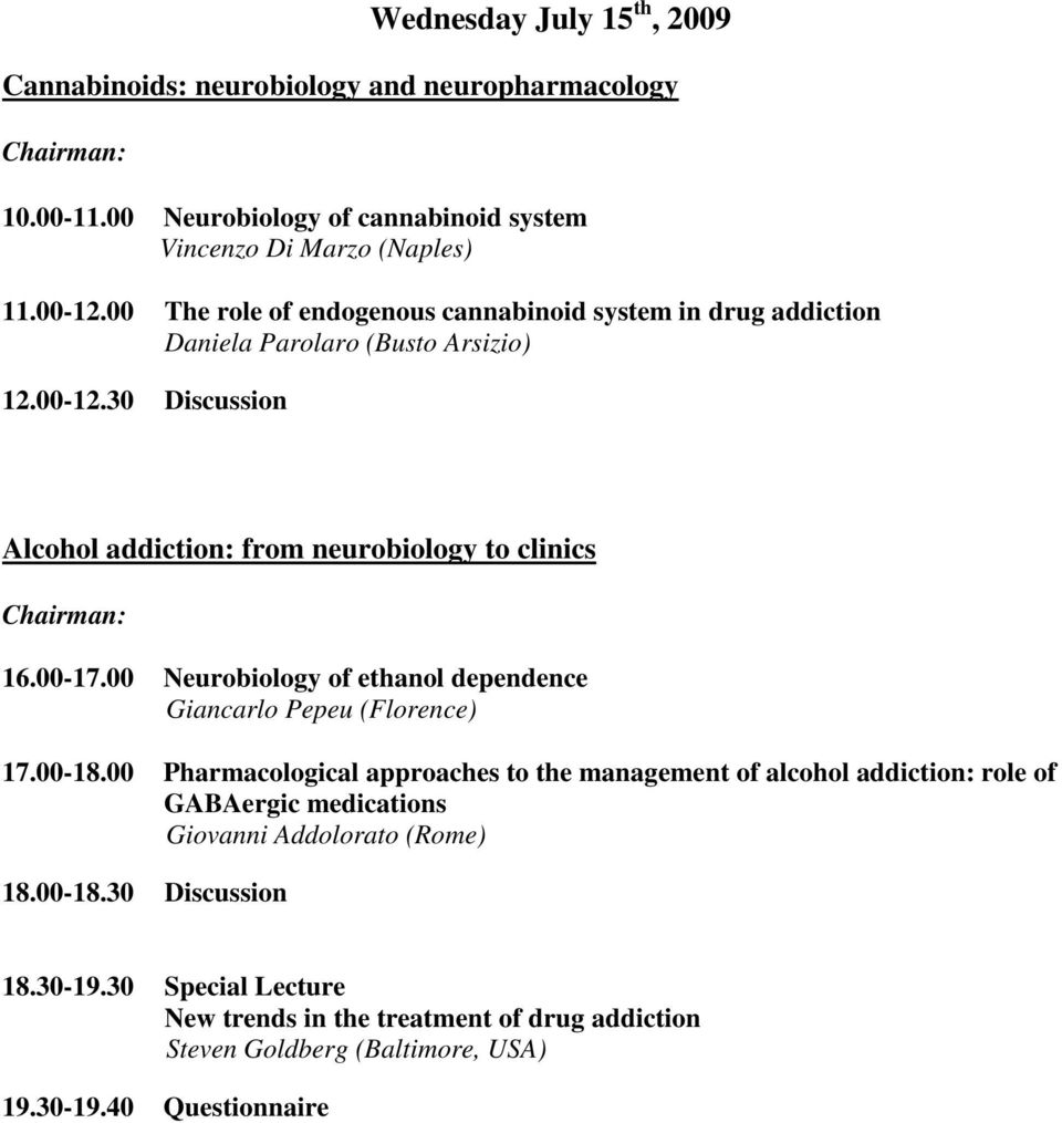 00-17.00 Neurobiology of ethanol dependence Giancarlo Pepeu (Florence) 17.00-18.