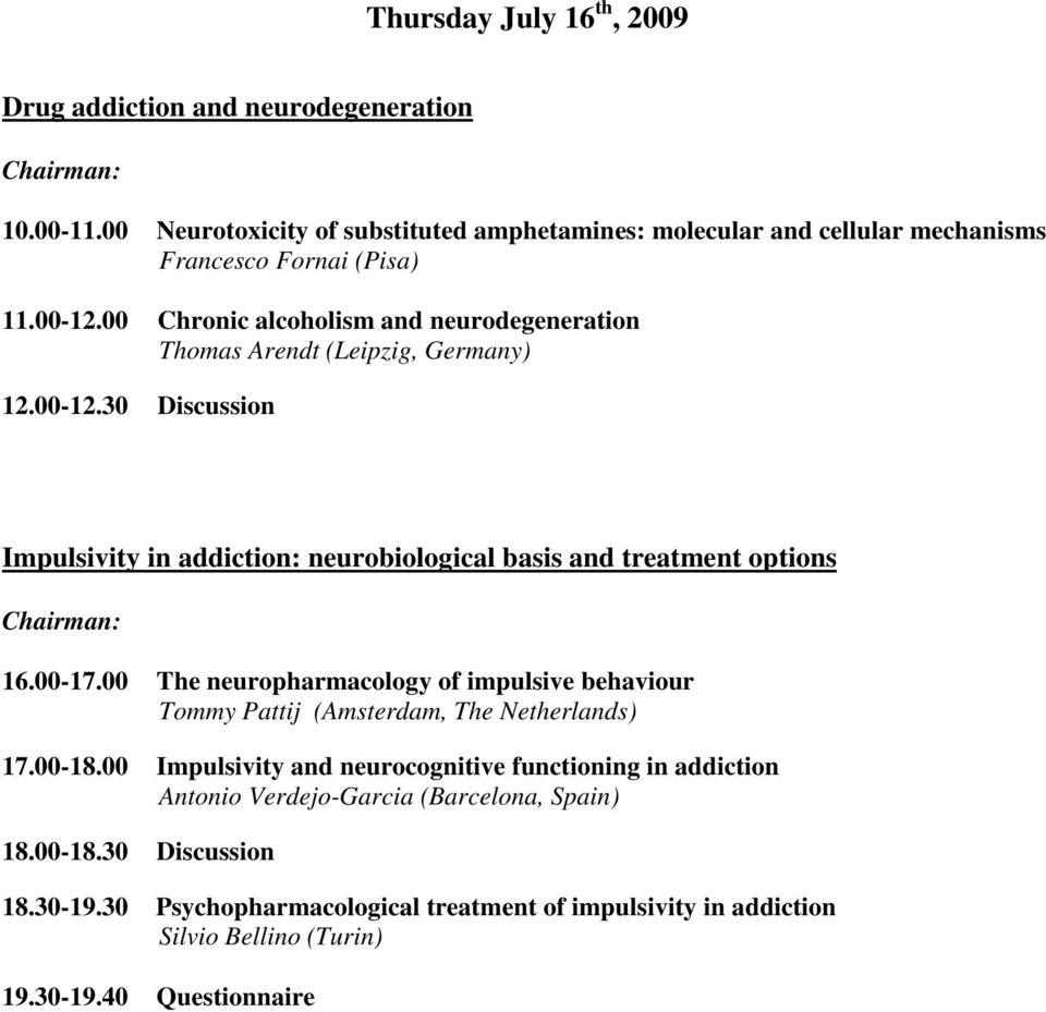 00 Chronic alcoholism and neurodegeneration Thomas Arendt (Leipzig, Germany) Impulsivity in addiction: neurobiological basis and treatment options 16.00-17.