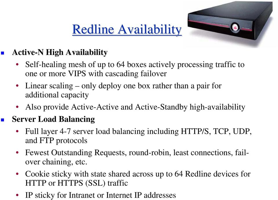 Balancing Full layer 4-7 server load balancing including HTTP/S, TCP, UDP, and FTP protocols Fewest Outstanding Requests, round-robin, least connections,