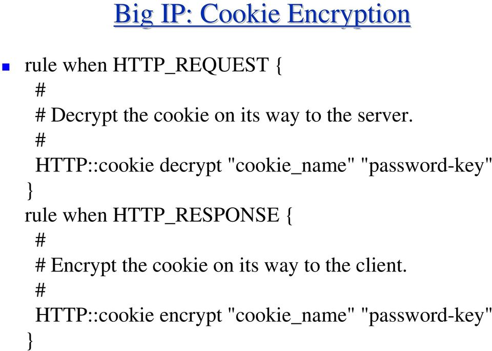 "# HTTP::cookie decrypt ""cookie_name"" ""password-key"" } rule when"