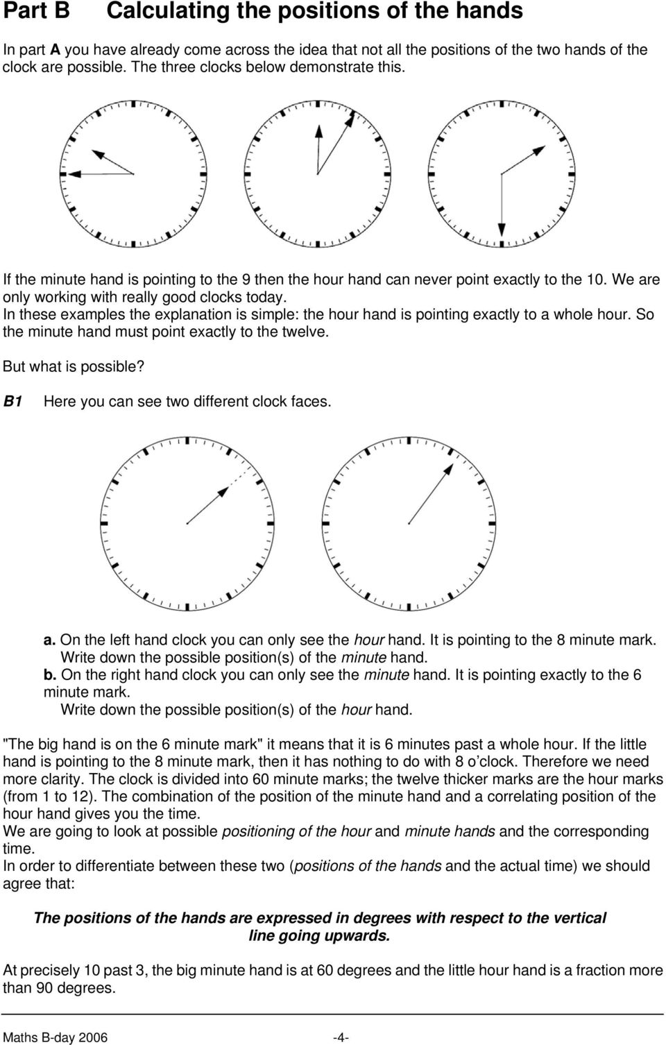 In these examples the explanation is simple: the hour hand is pointing exactly to a whole hour. So the minute hand must point exactly to the twelve. But what is possible?