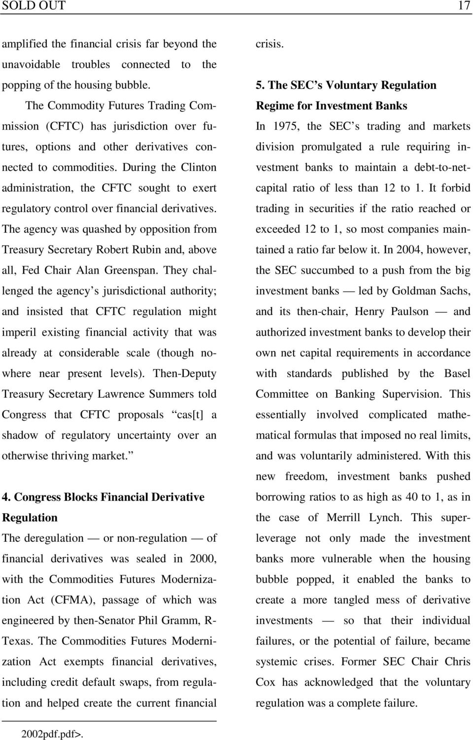 During the Clinton administration, the CFTC sought to exert regulatory control over financial derivatives.