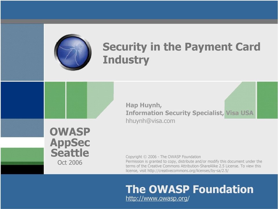 com Copyright 2006 - The OWASP Foundation Permission is granted to copy, distribute and/or modify this