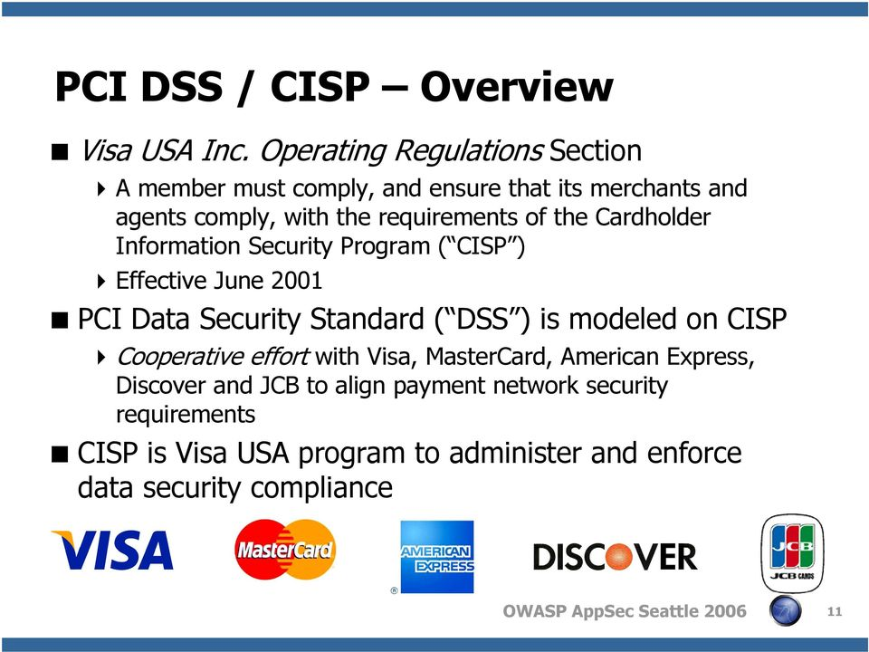 of the Cardholder Information Security Program ( CISP ) Effective June 2001 PCI Data Security Standard ( DSS ) is modeled