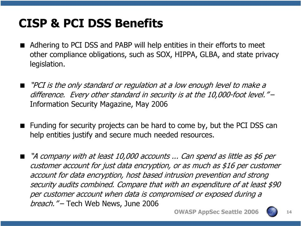 Information Security Magazine, May 2006 Funding for security projects can be hard to come by, but the PCI DSS can help entities justify and secure much needed resources.