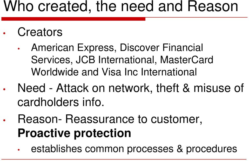 Need - Attack on network, theft & misuse of cardholders info.