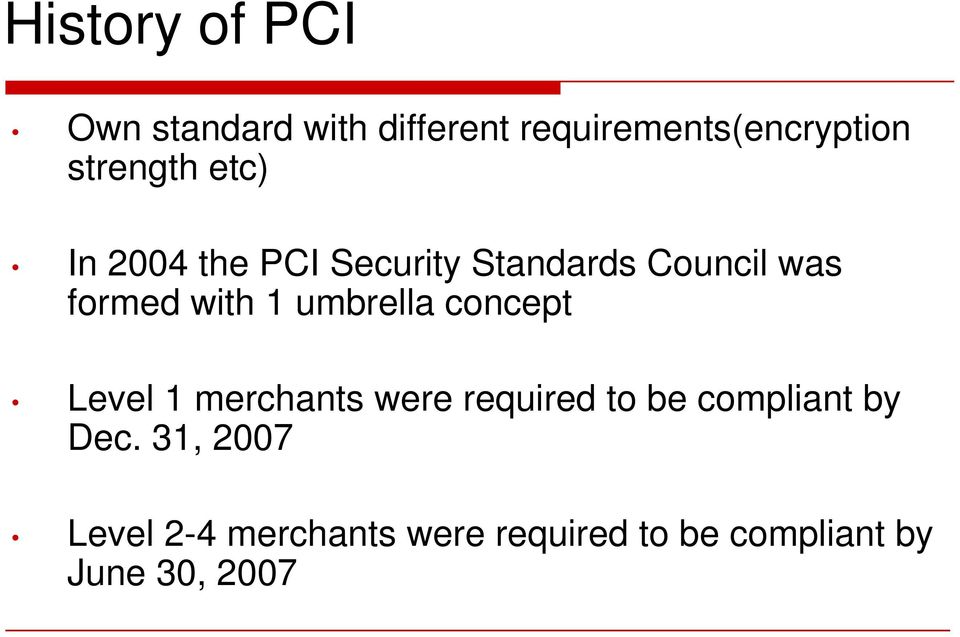 1 umbrella concept Level 1 merchants were required to be compliant by