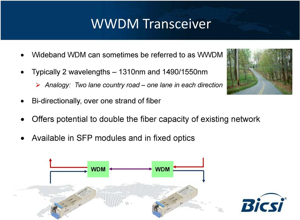 direction Bi-directionally, over one strand of fiber Offers potential to double the