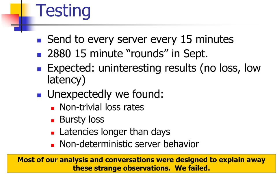 loss rates Bursty loss Latencies longer than days Non-deterministic server behavior Most