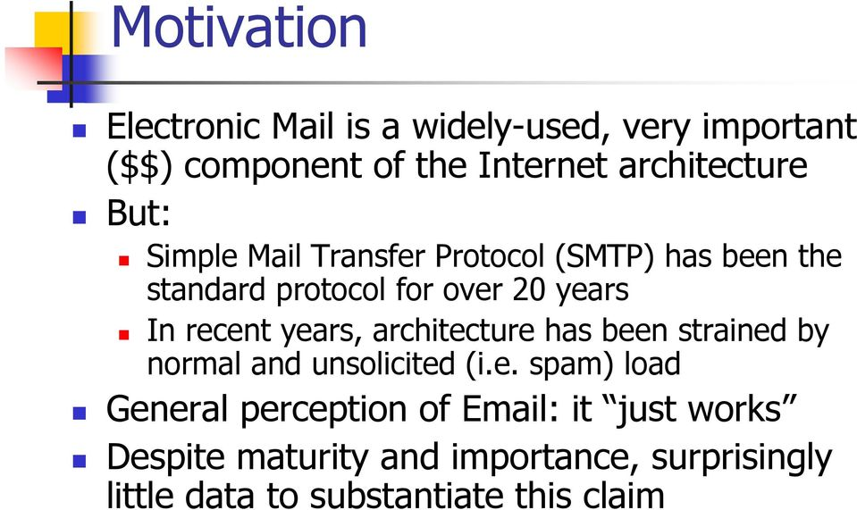 years, architecture has been strained by normal and unsolicited (i.e. spam) load General perception of