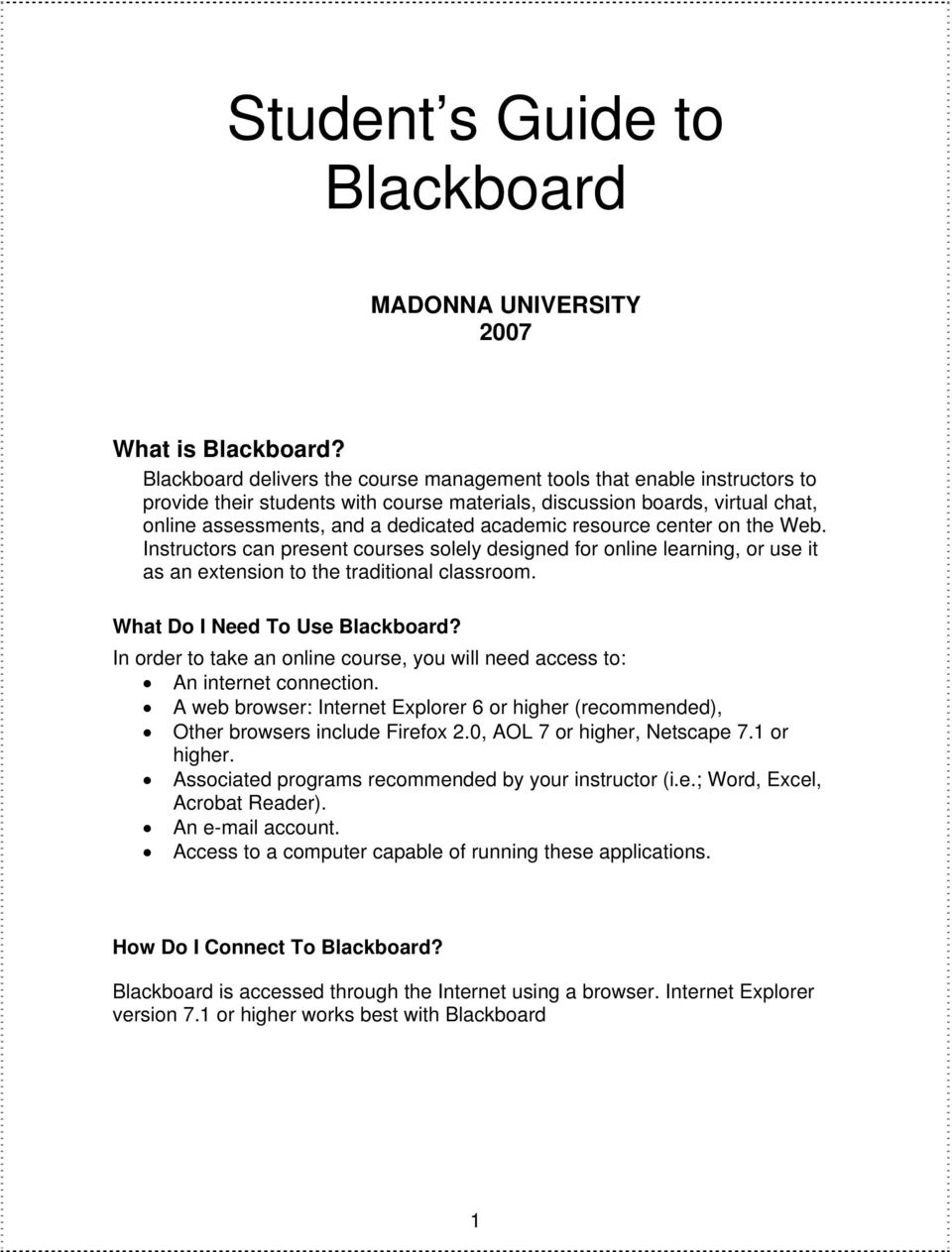 resource center on the Web. Instructors can present courses solely designed for online learning, or use it as an extension to the traditional classroom. What Do I Need To Use Blackboard?