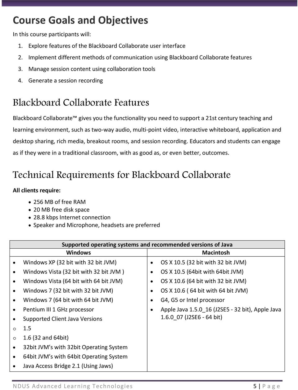 Generate a session recording Blackboard Collaborate Features Blackboard Collaborate gives you the functionality you need to support a 21st century teaching and learning environment, such as two-way