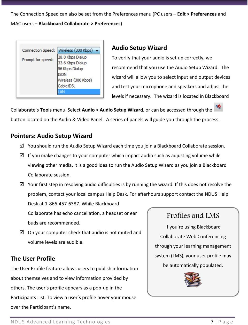 The wizard is located in Blackboard Collaborate s Tools menu. Select Audio > Audio Setup Wizard, or can be accessed through the button located on the Audio & Video Panel.