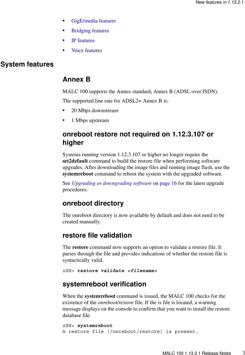 107 or higher Systems running version 1.12.3.107 or higher no longer require the set2default command to build the restore file when performing software upgrades.