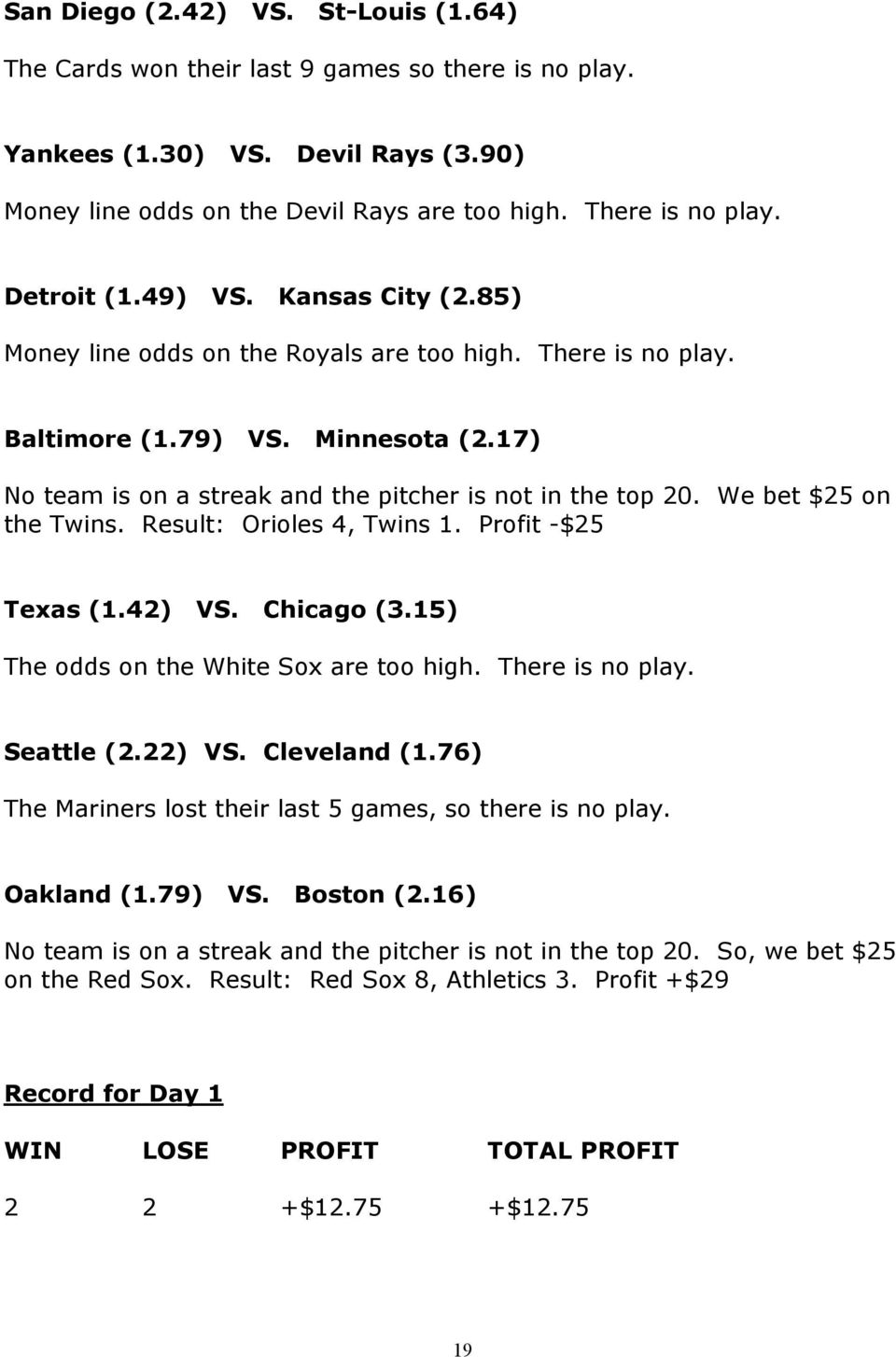 We bet $25 on the Twins. Result: Orioles 4, Twins 1. Profit -$25 Texas (1.42) VS. Chicago (3.15) The odds on the White Sox are too high. There is no play. Seattle (2.22) VS. Cleveland (1.