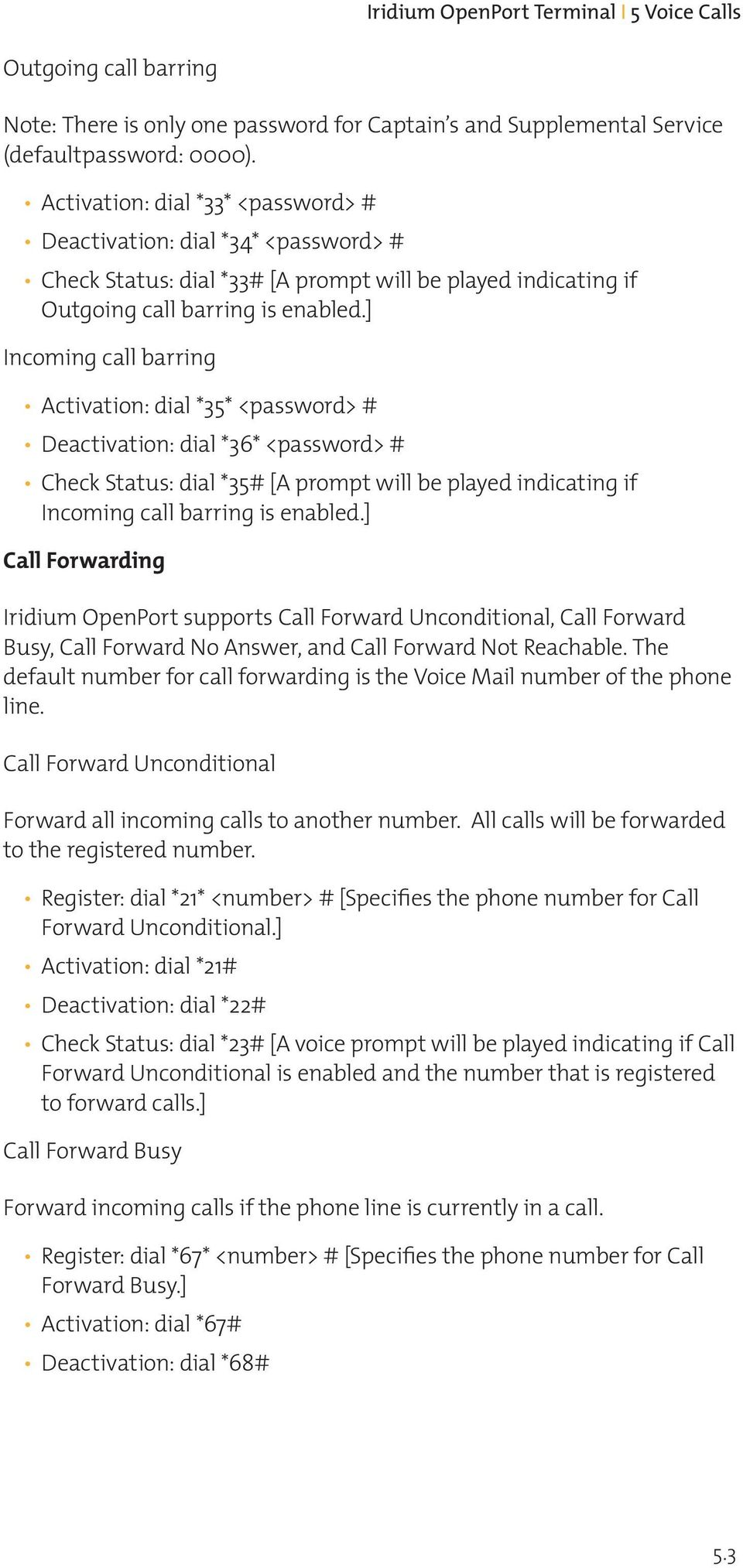 ] Incoming call barring Activation: dial *35* <password> # Deactivation: dial *36* <password> # Check Status: dial *35# [A prompt will be played indicating if Incoming call barring is enabled.