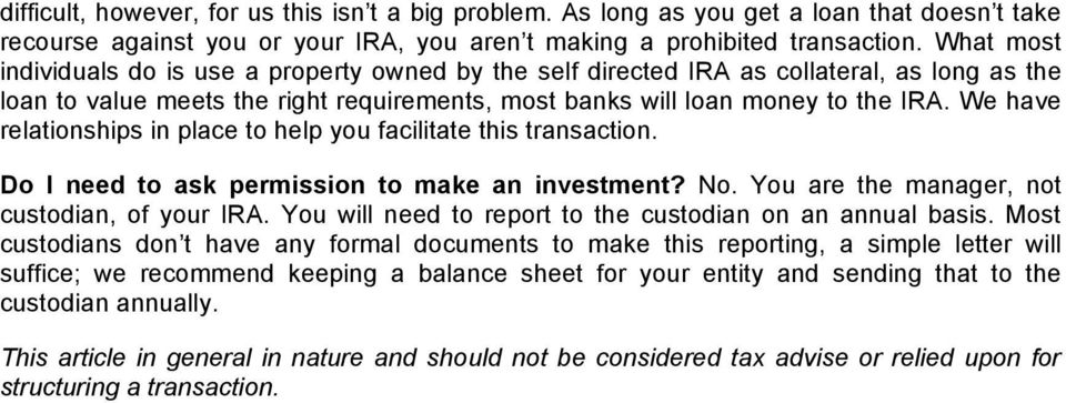 We have relationships in place to help you facilitate this transaction. Do I need to ask permission to make an investment? No. You are the manager, not custodian, of your IRA.