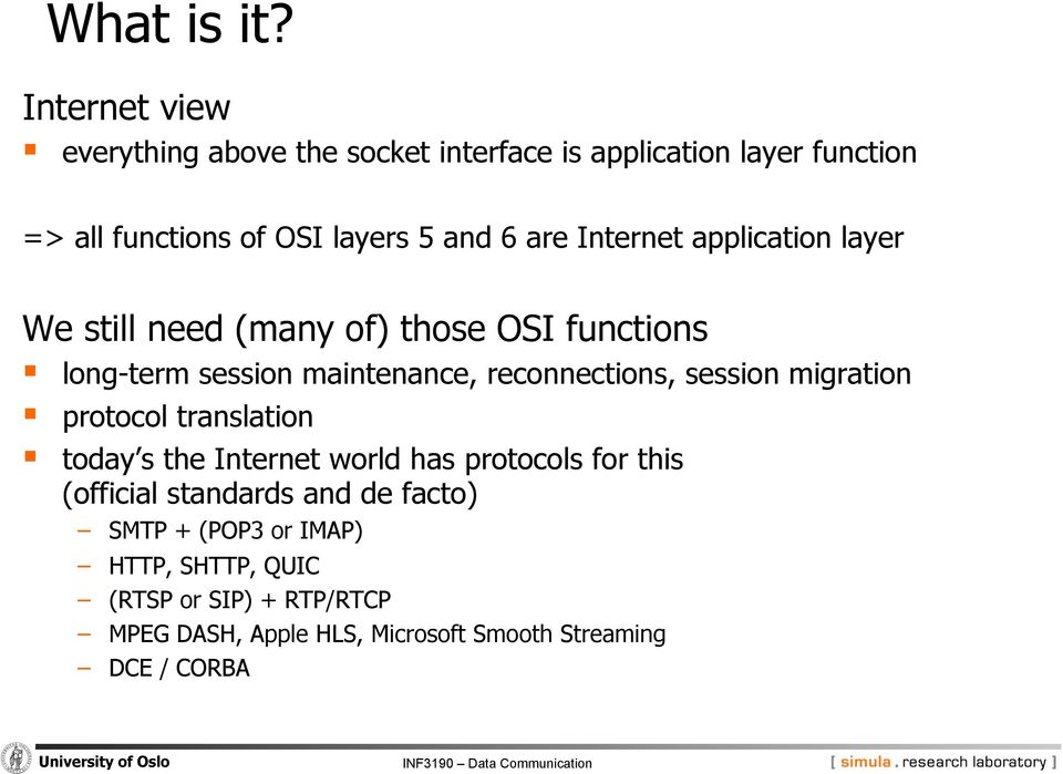 Internet application layer We still need (many of) those OSI functions long-term session maintenance, reconnections, session
