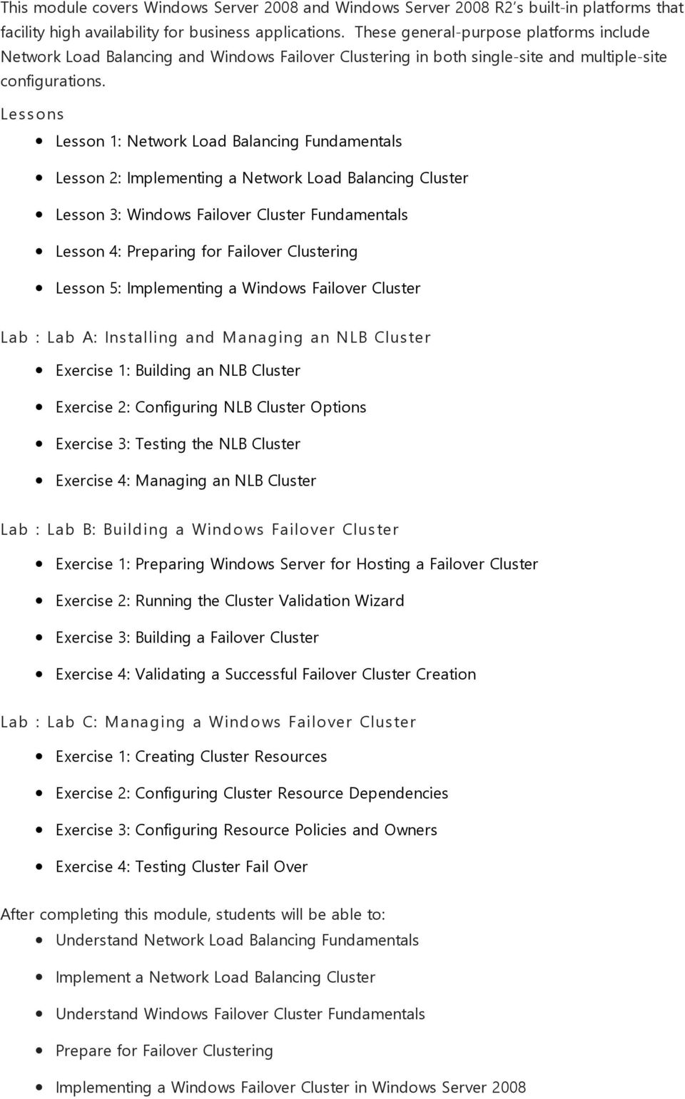 Lesson 1: Network Load Balancing Fundamentals Lesson 2: Implementing a Network Load Balancing Cluster Lesson 3: Windows Failover Cluster Fundamentals Lesson 4: Preparing for Failover Clustering