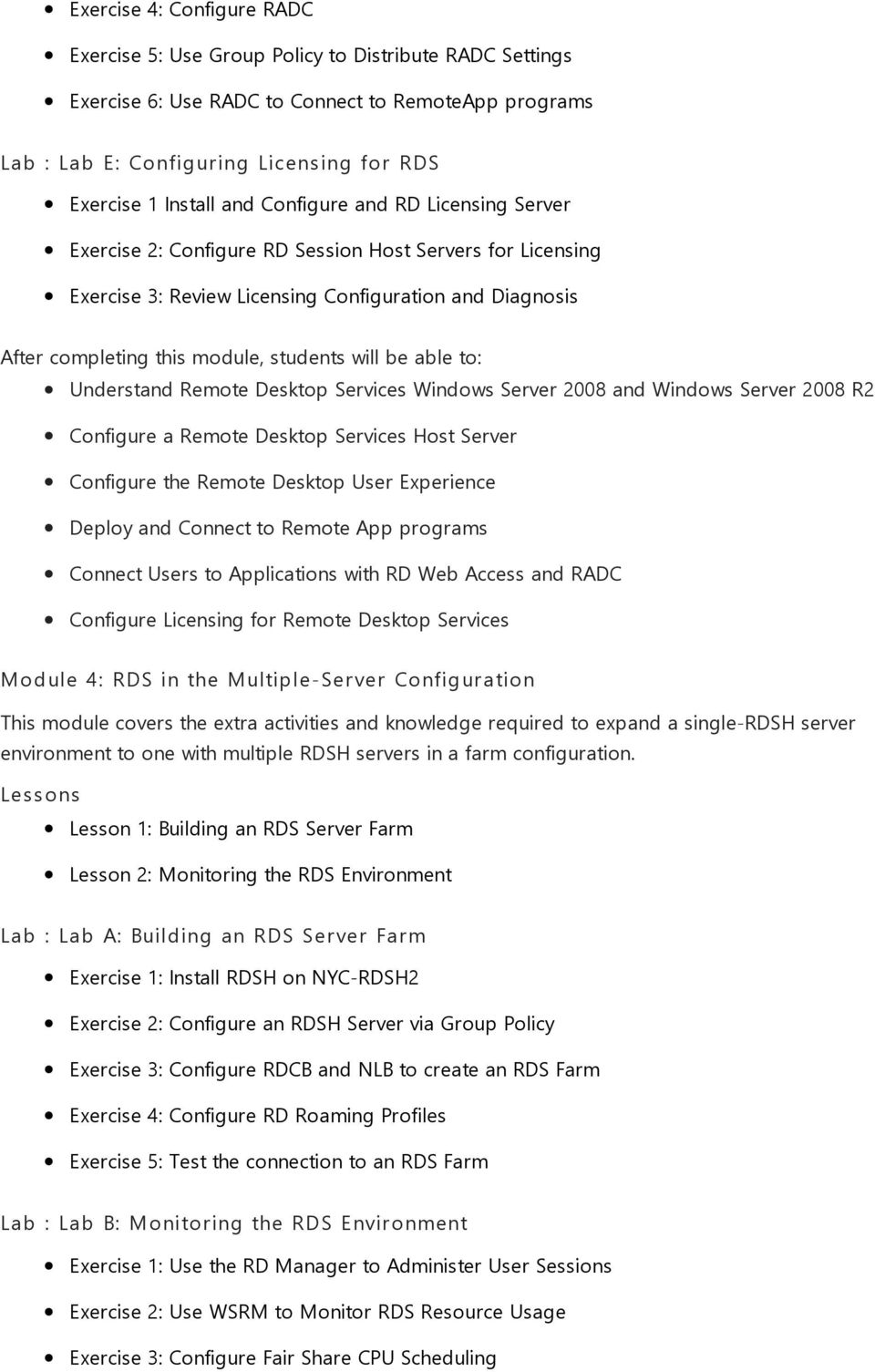 Server 2008 and Windows Server 2008 R2 Configure a Remote Desktop Services Host Server Configure the Remote Desktop User Experience Deploy and Connect to Remote App programs Connect Users to