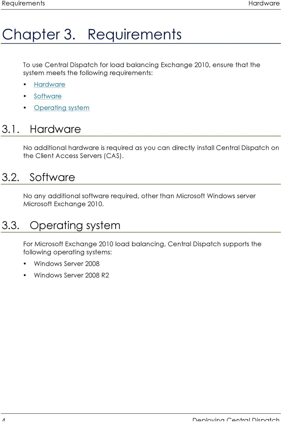 system 3.1. Hardware No additional hardware is required as you can directly install Central Dispatch on the Client Access Servers (CAS). 3.2.
