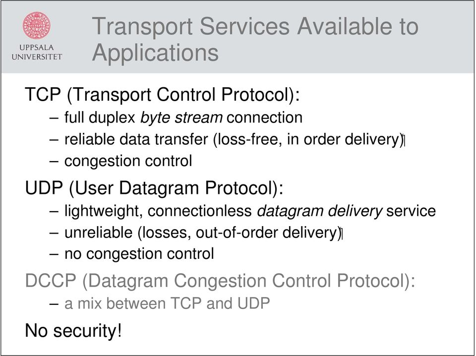 Protocol): lightweight, connectionless datagram delivery service unreliable (losses, out-of-order