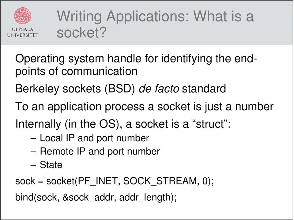 de facto standard To an application process a socket is just a number Internally (in the OS), a