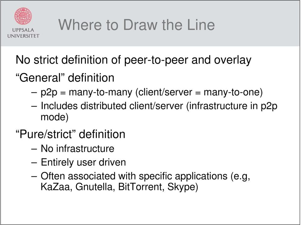 client/server (infrastructure in p2p mode) Pure/strict definition No infrastructure