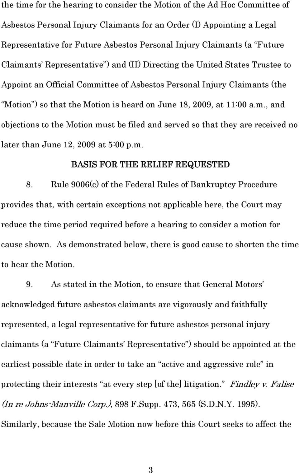 on June 18, 2009, at 11:00 a.m., and objections to the Motion must be filed and served so that they are received no later than June 12, 2009 at 5:00 p.m. BASIS FOR THE RELIEF REQUESTED 8.