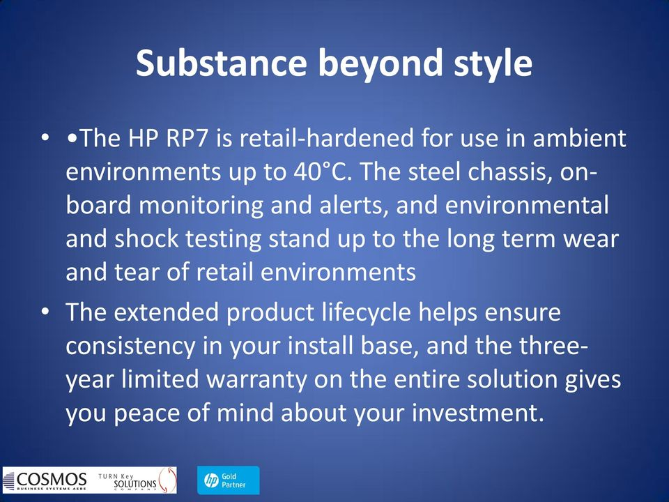 term wear and tear of retail environments The extended product lifecycle helps ensure consistency in your