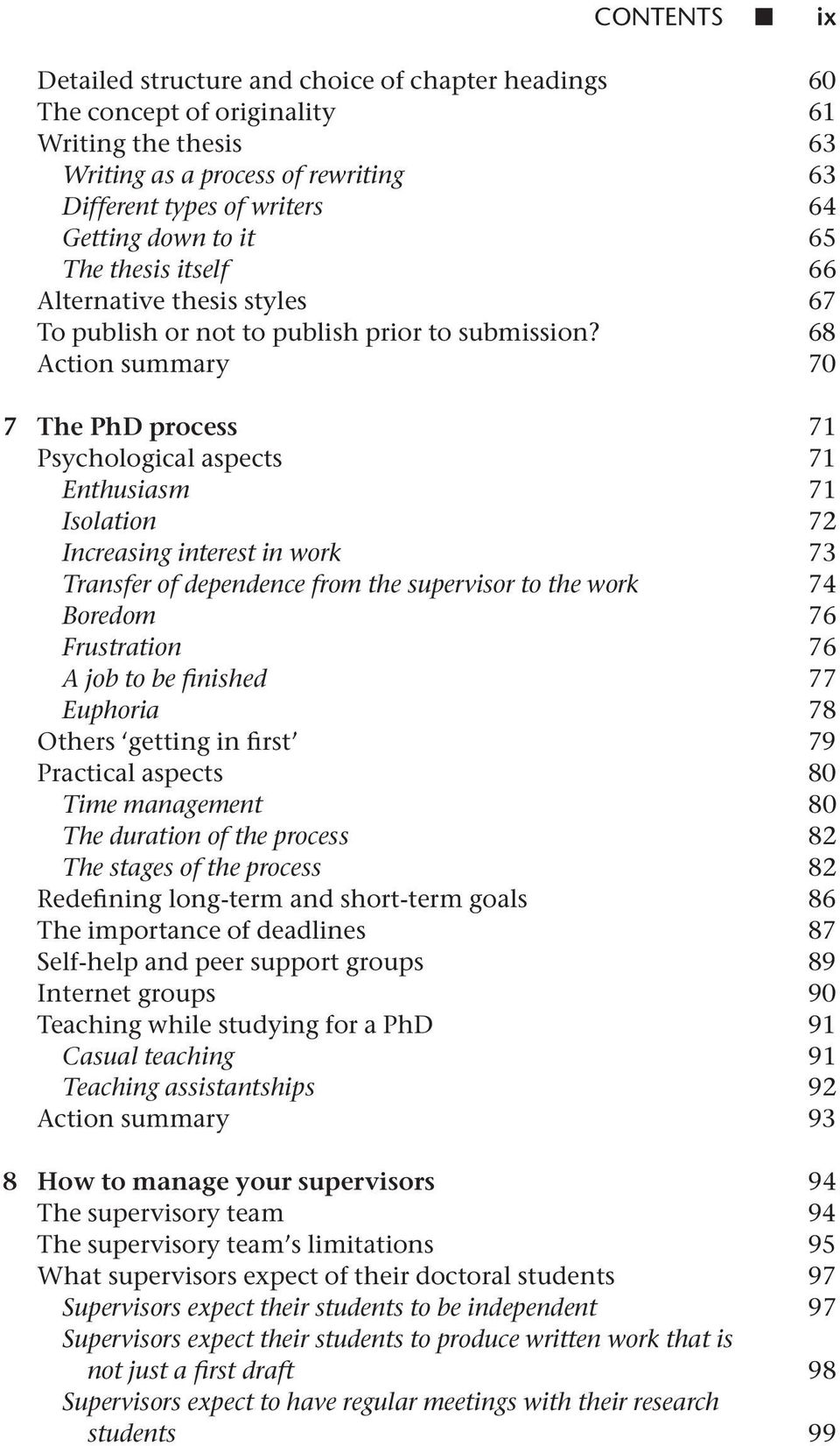 68 Action summary 70 7 The PhD process 71 Psychological aspects 71 Enthusiasm 71 Isolation 72 Increasing interest in work 73 Transfer of dependence from the supervisor to the work 74 Boredom 76