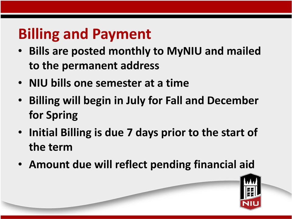July for Fall and December for Spring Initial Billing is due 7 days
