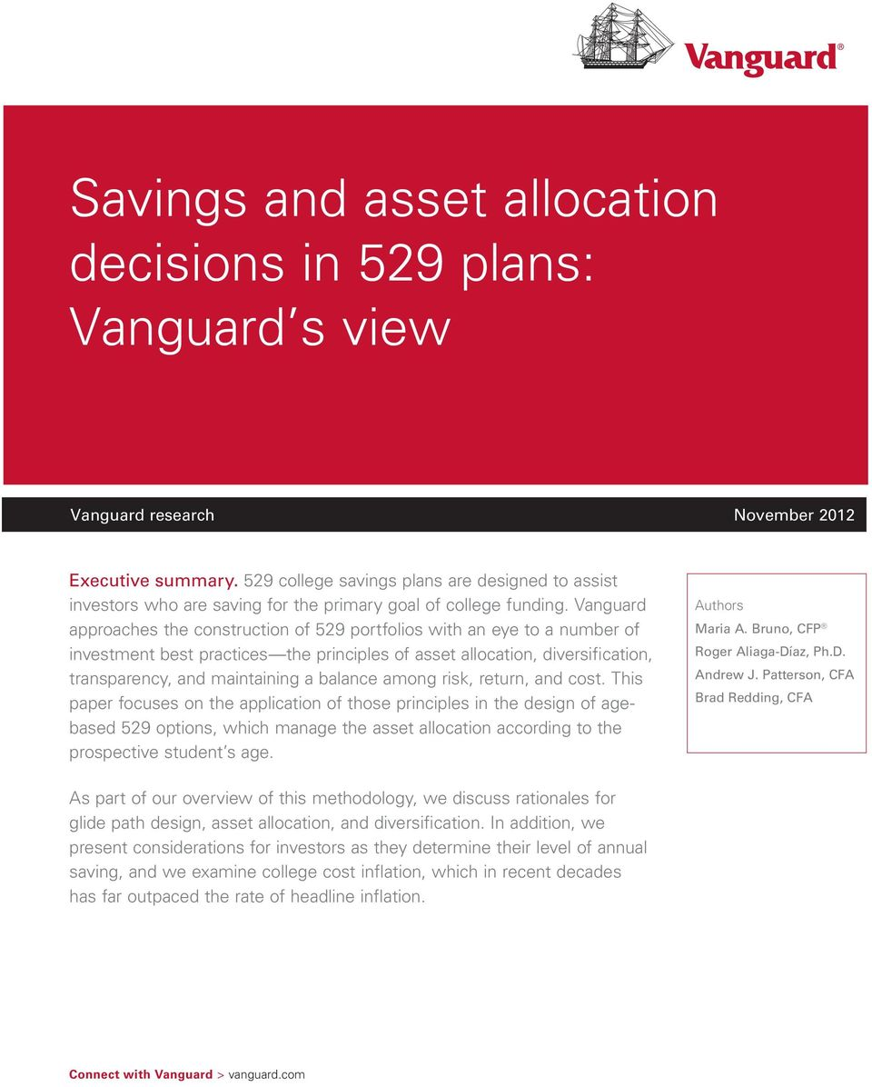 Vanguard approaches the construction of 529 portfolios with an eye to a number of investment best practices the principles of asset allocation, diversification, transparency, and maintaining a