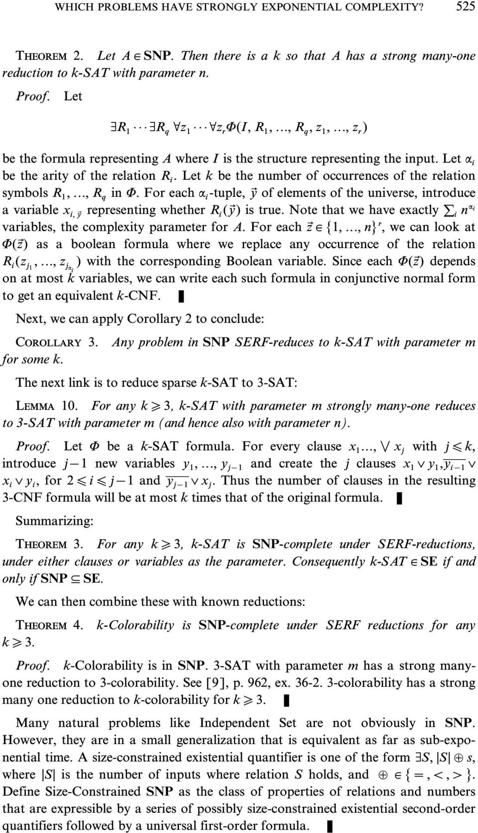 Let k be the number of occurrences of the relation symbols R 1,..., R q in F. For each a i -tuple, yf of elements of the universe, introduce a variable x i, yf representing whether R i (yf) is true.