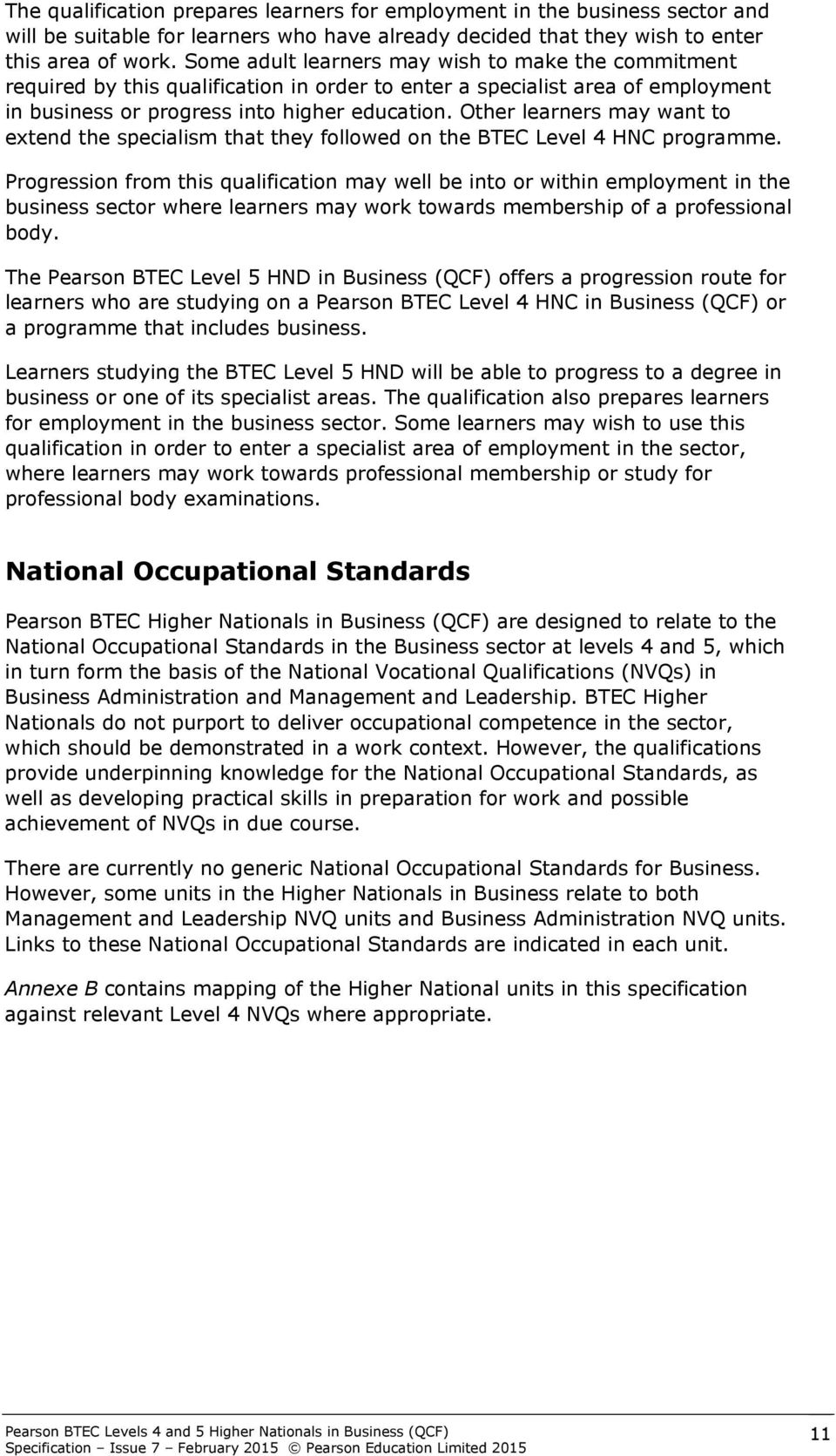Other learners may want to extend the specialism that they followed on the BTEC Level 4 HNC programme.