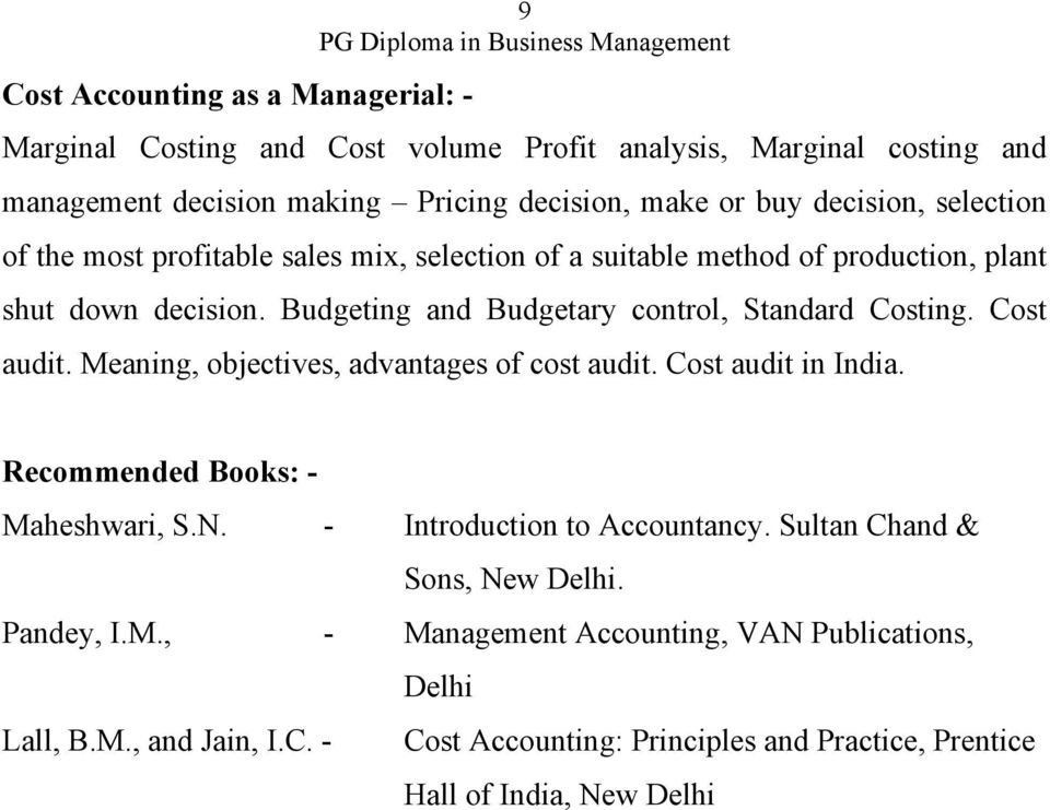 Budgeting and Budgetary control, Standard Costing. Cost audit. Meaning, objectives, advantages of cost audit. Cost audit in India. Recommended Books: - Maheshwari, S.N.