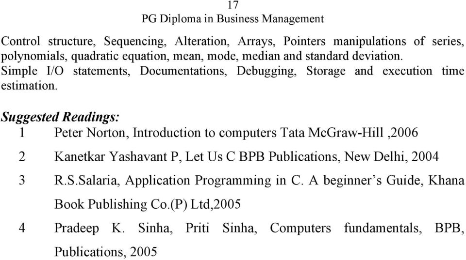 Suggested Readings: 1 Peter Norton, Introduction to computers Tata McGraw-Hill,2006 2 Kanetkar Yashavant P, Let Us C BPB Publications, New Delhi,